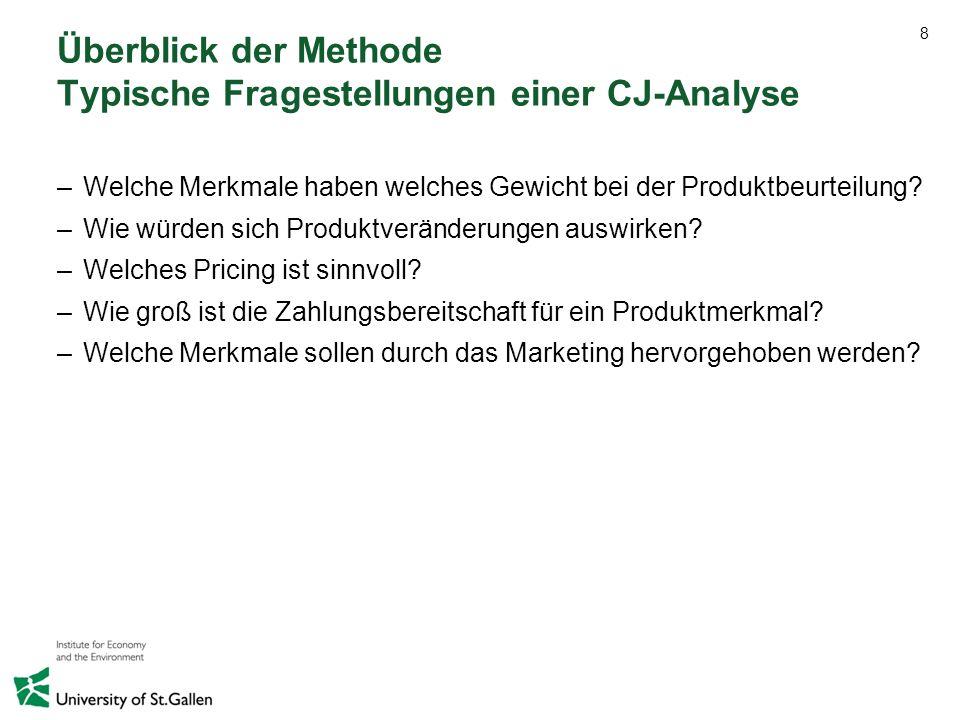 8 Überblick der Methode Typische Fragestellungen einer CJ-Analyse –Welche Merkmale haben welches Gewicht bei der Produktbeurteilung? –Wie würden sich