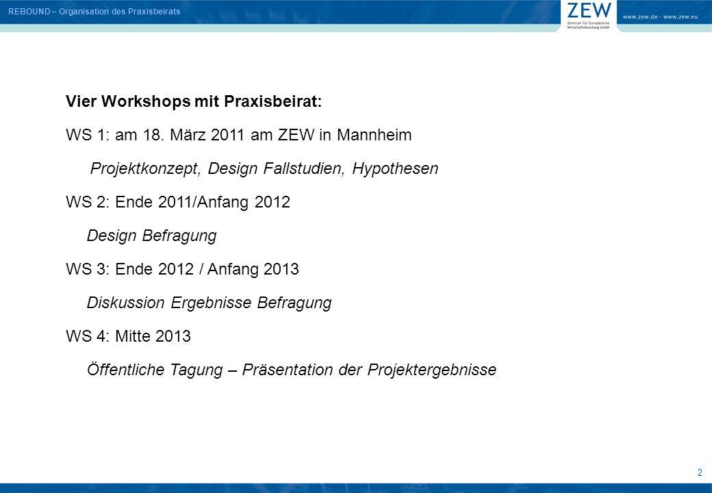 2 Vier Workshops mit Praxisbeirat: WS 1: am 18. März 2011 am ZEW in Mannheim Projektkonzept, Design Fallstudien, Hypothesen WS 2: Ende 2011/Anfang 201