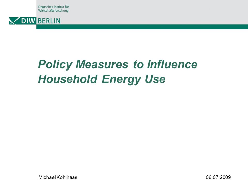 Policy Measures to Influence Household Energy Use Michael Kohlhaas 06.07.2009