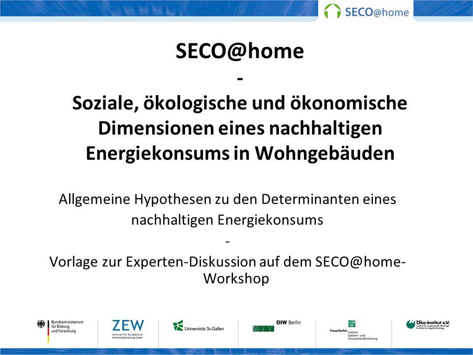 SECO@home - Soziale, ökologische und ökonomische Dimensionen eines nachhaltigen Energiekonsums in Wohngebäuden Allgemeine Hypothesen zu den Determinan