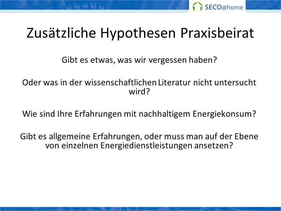 Zusätzliche Hypothesen Praxisbeirat Gibt es etwas, was wir vergessen haben? Oder was in der wissenschaftlichen Literatur nicht untersucht wird? Wie si