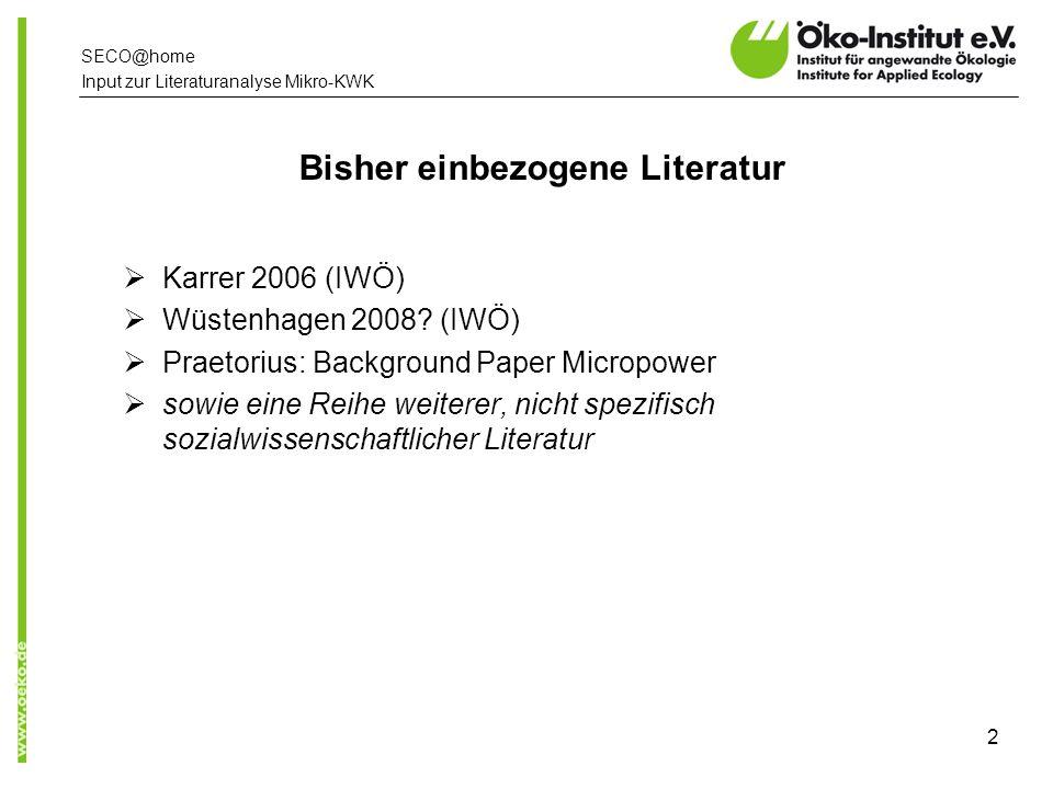 www.oeko.de SECO@home Input zur Literaturanalyse Mikro-KWK 2 Bisher einbezogene Literatur Karrer 2006 (IWÖ) Wüstenhagen 2008.