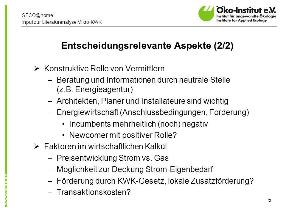 www.oeko.de SECO@home Input zur Literaturanalyse Mikro-KWK 5 Entscheidungsrelevante Aspekte (2/2) Konstruktive Rolle von Vermittlern –Beratung und Informationen durch neutrale Stelle (z.B.