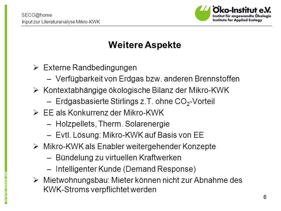 www.oeko.de SECO@home Input zur Literaturanalyse Mikro-KWK 6 Weitere Aspekte Externe Randbedingungen –Verfügbarkeit von Erdgas bzw.