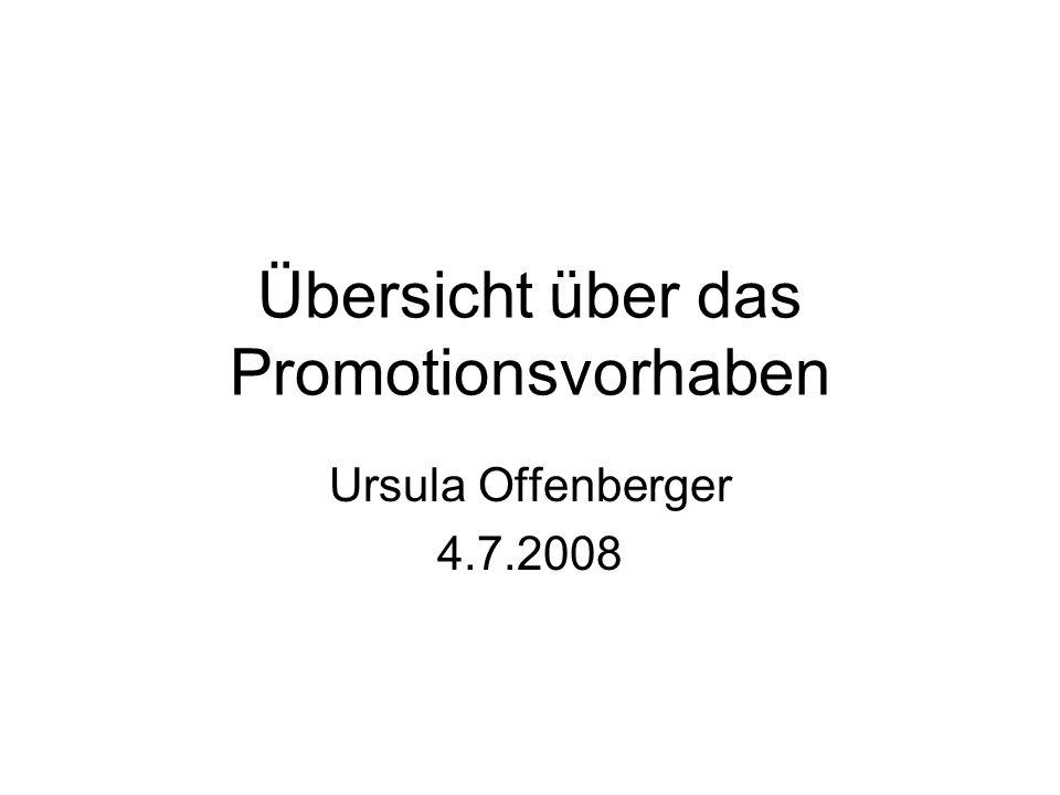 Übersicht über das Promotionsvorhaben Ursula Offenberger 4.7.2008