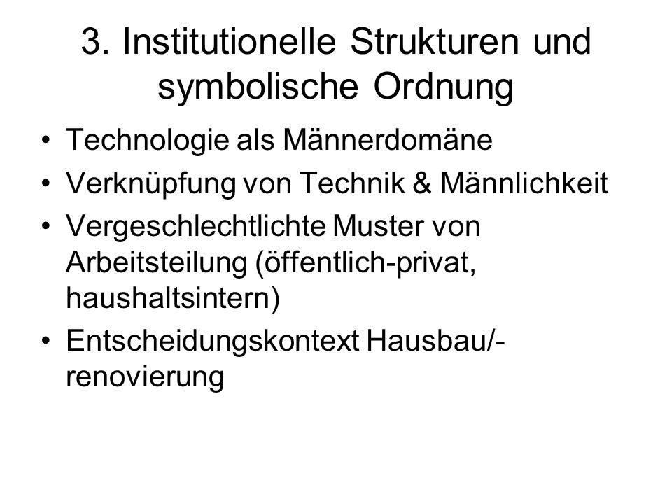 3. Institutionelle Strukturen und symbolische Ordnung Technologie als Männerdomäne Verknüpfung von Technik & Männlichkeit Vergeschlechtlichte Muster v