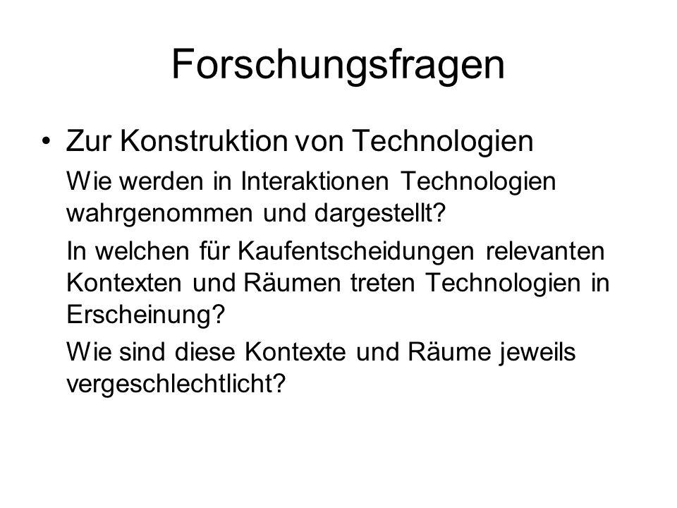 Forschungsfragen Zur Konstruktion von Technologien Wie werden in Interaktionen Technologien wahrgenommen und dargestellt? In welchen für Kaufentscheid