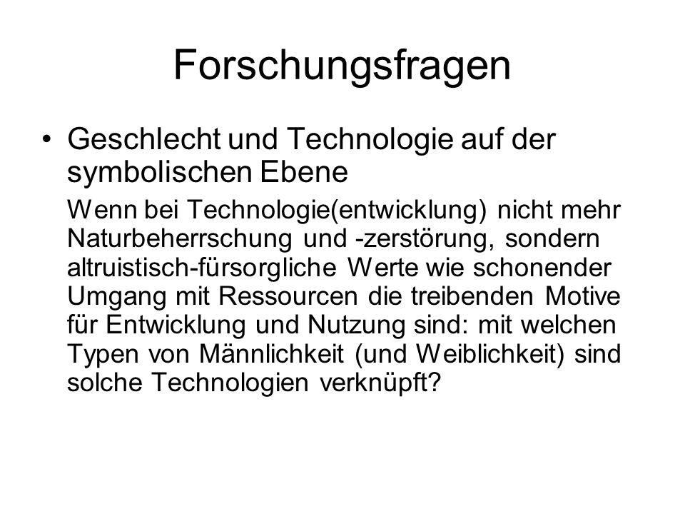 Forschungsfragen Geschlecht und Technologie auf der symbolischen Ebene Wenn bei Technologie(entwicklung) nicht mehr Naturbeherrschung und -zerstörung,