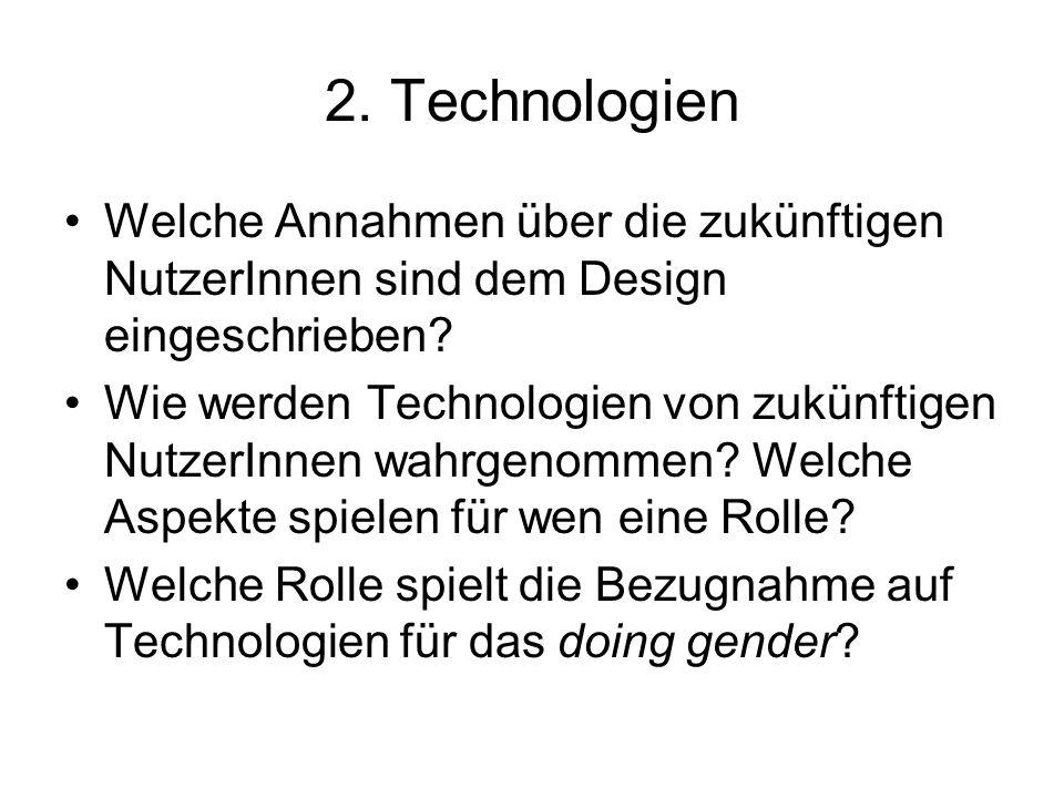 2. Technologien Welche Annahmen über die zukünftigen NutzerInnen sind dem Design eingeschrieben? Wie werden Technologien von zukünftigen NutzerInnen w