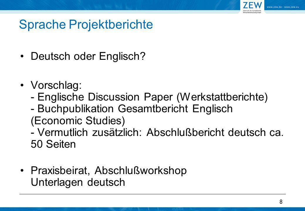 8 Sprache Projektberichte Deutsch oder Englisch? Vorschlag: - Englische Discussion Paper (Werkstattberichte) - Buchpublikation Gesamtbericht Englisch