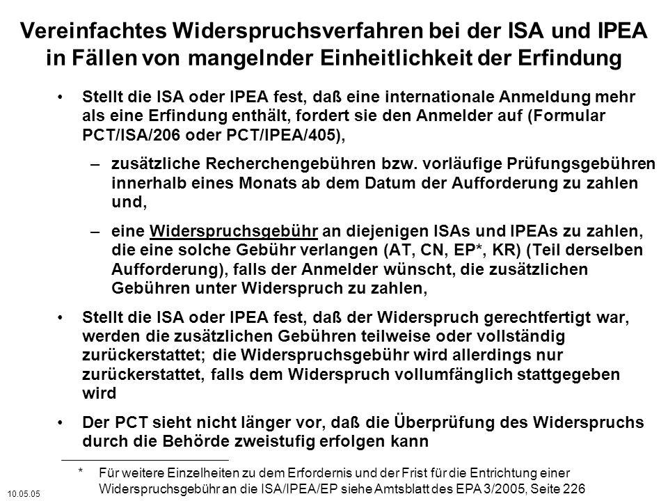 Vereinfachtes Widerspruchsverfahren bei der ISA und IPEA in Fällen von mangelnder Einheitlichkeit der Erfindung Stellt die ISA oder IPEA fest, daß eine internationale Anmeldung mehr als eine Erfindung enthält, fordert sie den Anmelder auf (Formular PCT/ISA/206 oder PCT/IPEA/405), –zusätzliche Recherchengebühren bzw.