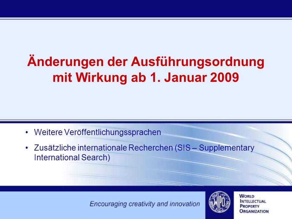 Änderungen der Ausführungsordnung mit Wirkung ab 1. Januar 2009 Weitere Veröffentlichungssprachen Zusätzliche internationale Recherchen (SIS – Supplem
