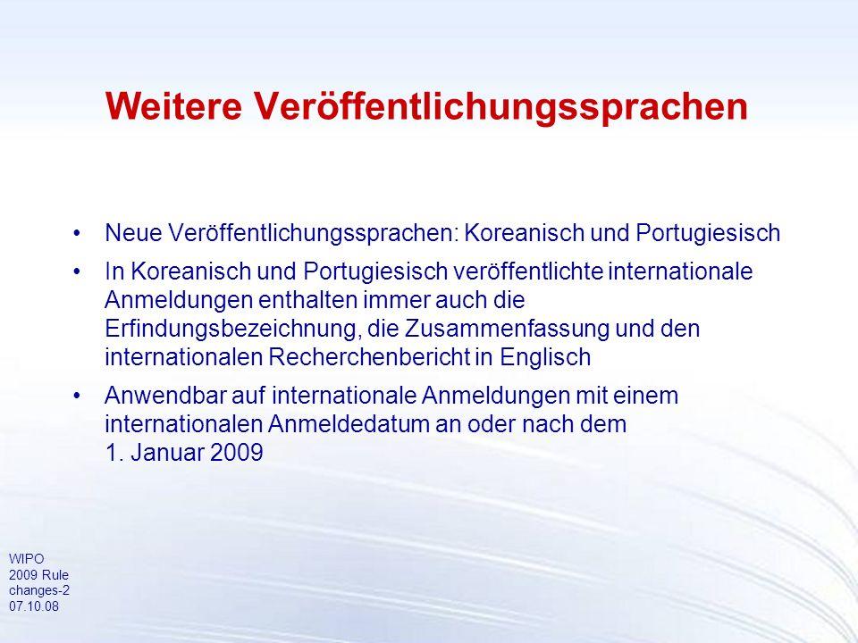 WIPO 2009 Rule changes-2 07.10.08 Weitere Veröffentlichungssprachen Neue Veröffentlichungssprachen: Koreanisch und Portugiesisch In Koreanisch und Por
