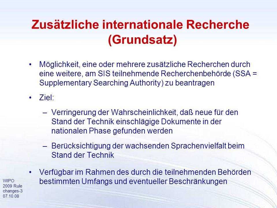WIPO 2009 Rule changes-3 07.10.08 Zusätzliche internationale Recherche (Grundsatz) Möglichkeit, eine oder mehrere zusätzliche Recherchen durch eine we