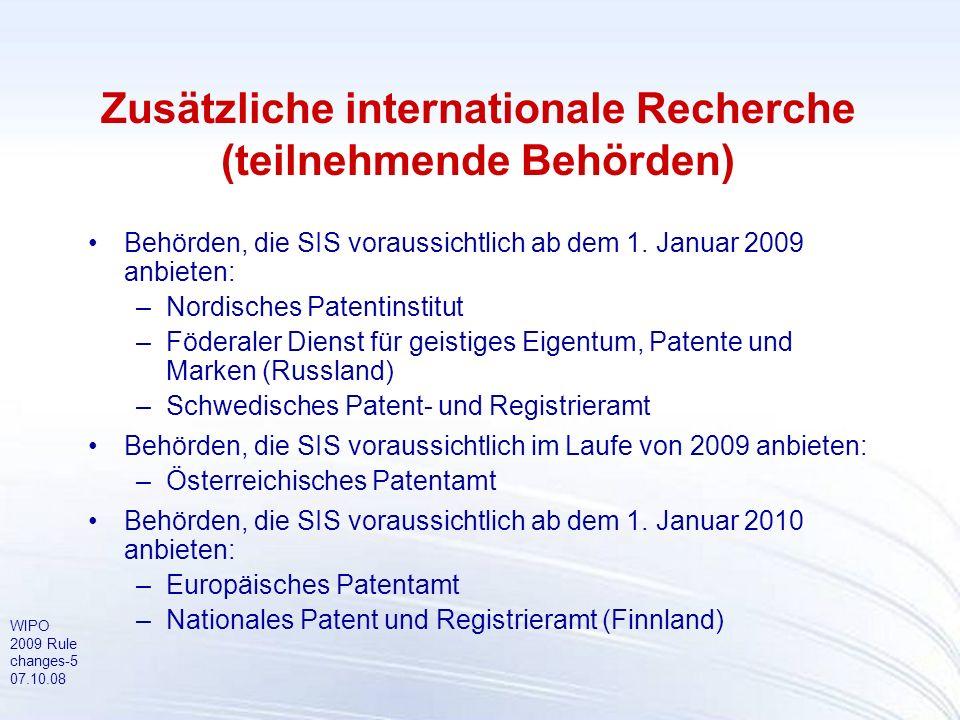 WIPO 2009 Rule changes-5 07.10.08 Zusätzliche internationale Recherche (teilnehmende Behörden) Behörden, die SIS voraussichtlich ab dem 1. Januar 2009
