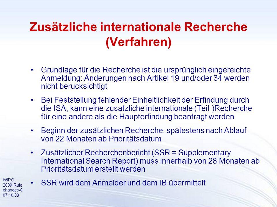 WIPO 2009 Rule changes-8 07.10.08 Zusätzliche internationale Recherche (Verfahren) Grundlage für die Recherche ist die ursprünglich eingereichte Anmel