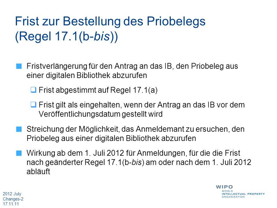 2012 July Changes-2 17.11.11 Frist zur Bestellung des Priobelegs (Regel 17.1(b-bis)) Fristverlängerung für den Antrag an das IB, den Priobeleg aus ein
