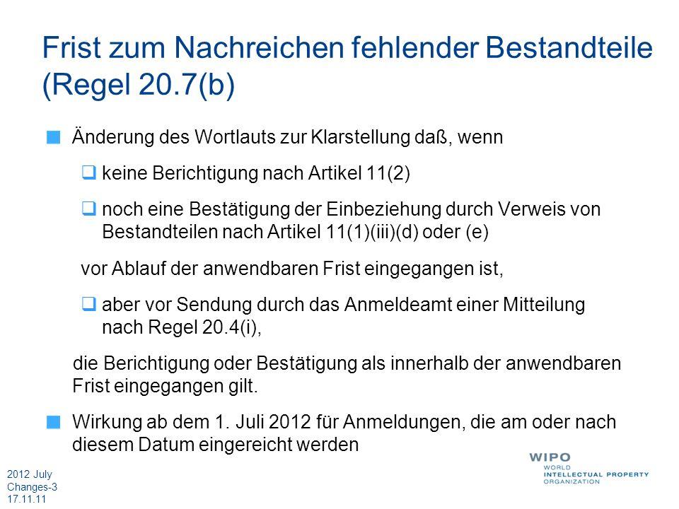 2012 July Changes-3 17.11.11 Frist zum Nachreichen fehlender Bestandteile (Regel 20.7(b) Änderung des Wortlauts zur Klarstellung daß, wenn keine Beric