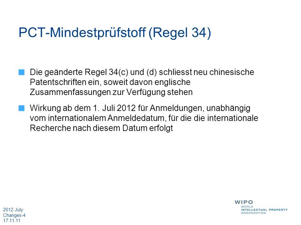2012 July Changes-4 17.11.11 PCT-Mindestprüfstoff (Regel 34) Die geänderte Regel 34(c) und (d) schliesst neu chinesische Patentschriften ein, soweit d