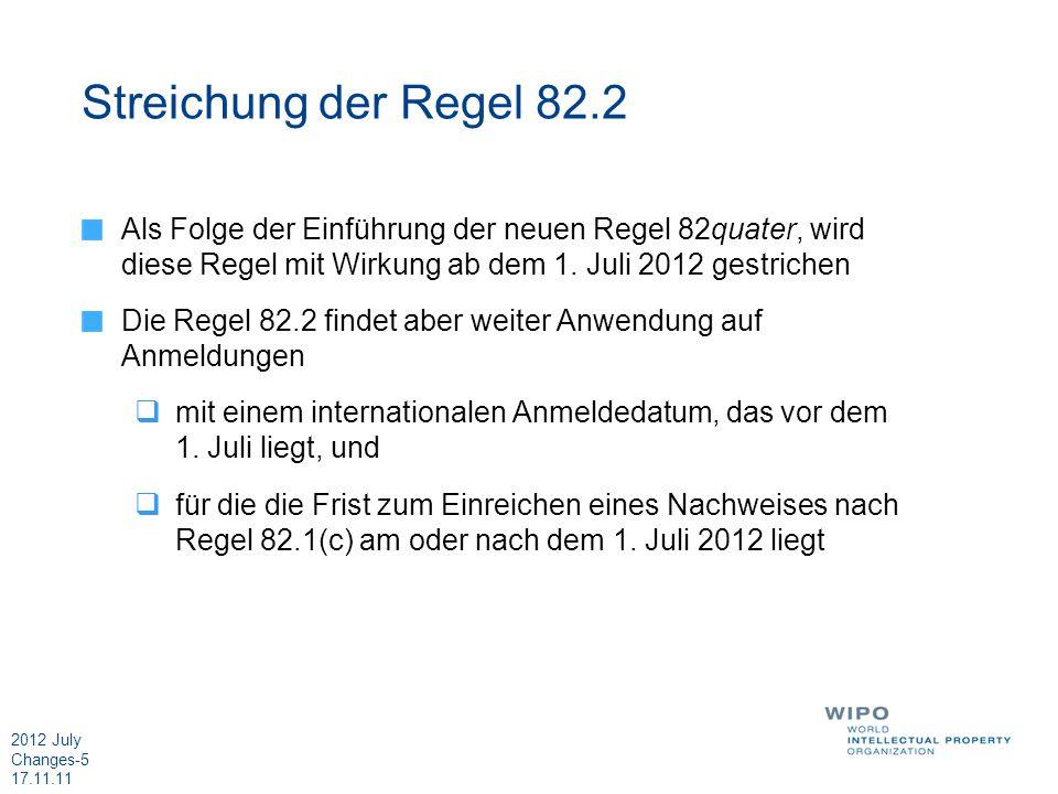 2012 July Changes-5 17.11.11 Streichung der Regel 82.2 Als Folge der Einführung der neuen Regel 82quater, wird diese Regel mit Wirkung ab dem 1. Juli