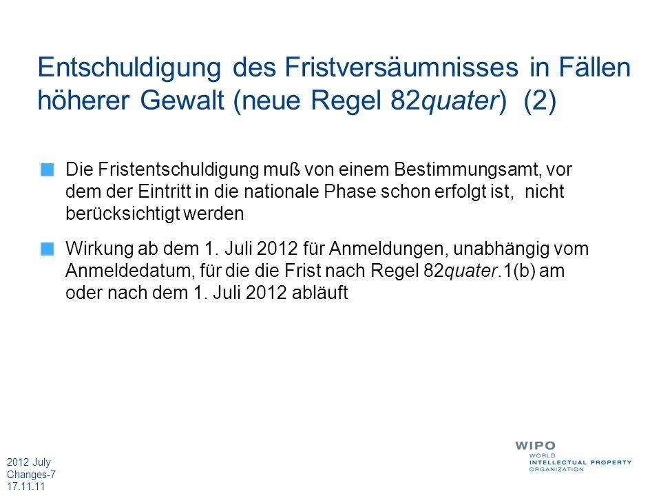 2012 July Changes-7 17.11.11 Entschuldigung des Fristversäumnisses in Fällen höherer Gewalt (neue Regel 82quater) (2) Die Fristentschuldigung muß von