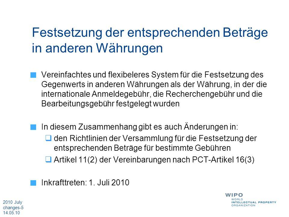 2010 July changes-6 14.05.10 Einschlägige Dokumente der Versammlung Änderungen der Ausführungsordnung: http://www.wipo.int/edocs/mdocs/pct/en/pct_a_40/pct_a_40_2_rev.pdf Alle Unterlagen der PCT-Versammlung: http://www.wipo.int/meetings/en/details.jsp?meeting_id=18653