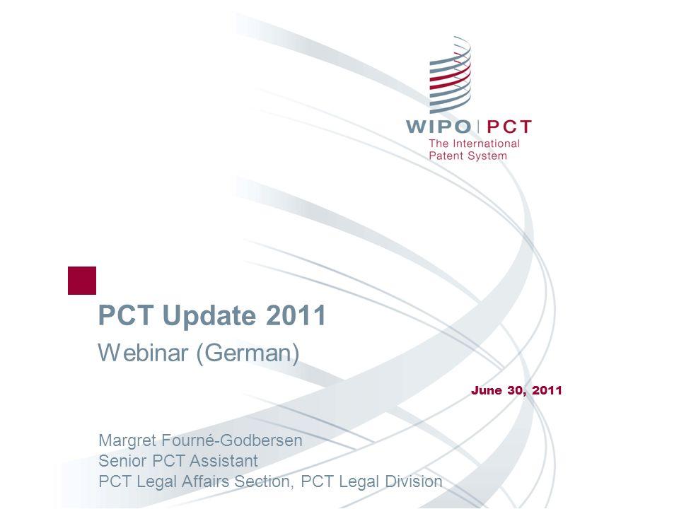 PCT Update 2011 Webinar (German) June 30, 2011 Margret Fourné-Godbersen Senior PCT Assistant PCT Legal Affairs Section, PCT Legal Division