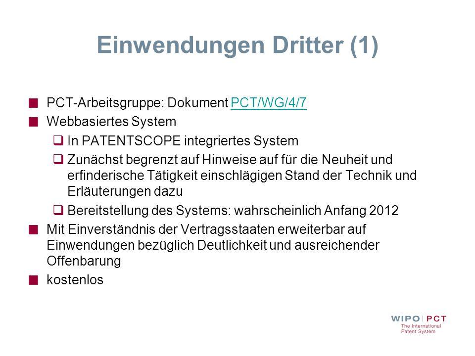Einwendungen Dritter (1) PCT-Arbeitsgruppe: Dokument PCT/WG/4/7PCT/WG/4/7 Webbasiertes System In PATENTSCOPE integriertes System Zunächst begrenzt auf