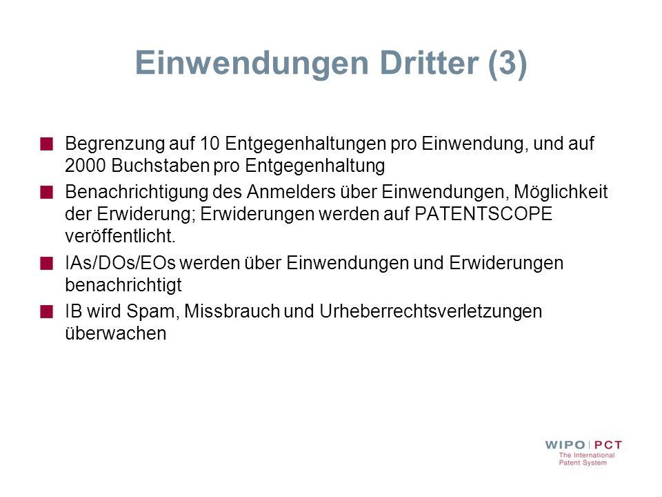 Einwendungen Dritter (3) Begrenzung auf 10 Entgegenhaltungen pro Einwendung, und auf 2000 Buchstaben pro Entgegenhaltung Benachrichtigung des Anmelder
