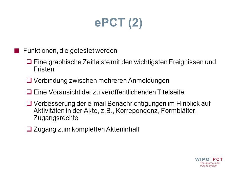 ePCT (2) Funktionen, die getestet werden Eine graphische Zeitleiste mit den wichtigsten Ereignissen und Fristen Verbindung zwischen mehreren Anmeldung