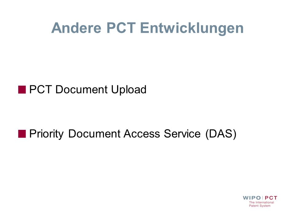 Andere PCT Entwicklungen PCT Document Upload Priority Document Access Service (DAS)