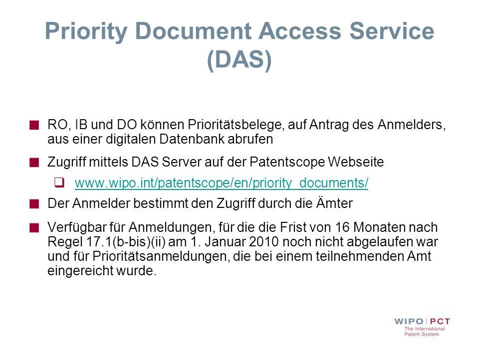 Priority Document Access Service (DAS) RO, IB und DO können Prioritätsbelege, auf Antrag des Anmelders, aus einer digitalen Datenbank abrufen Zugriff