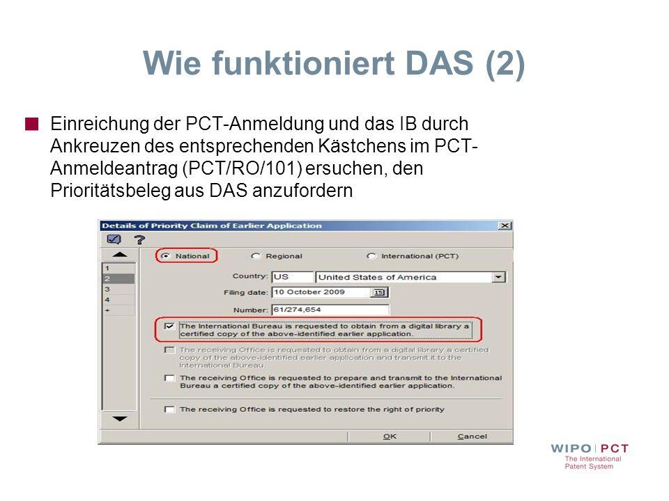 Wie funktioniert DAS (2) Einreichung der PCT-Anmeldung und das IB durch Ankreuzen des entsprechenden Kästchens im PCT- Anmeldeantrag (PCT/RO/101) ersu