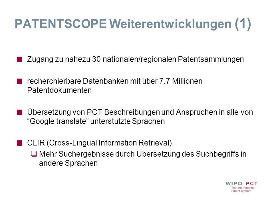 PATENTSCOPE Weiterentwicklungen (1) Zugang zu nahezu 30 nationalen/regionalen Patentsammlungen recherchierbare Datenbanken mit über 7.7 Millionen Pate