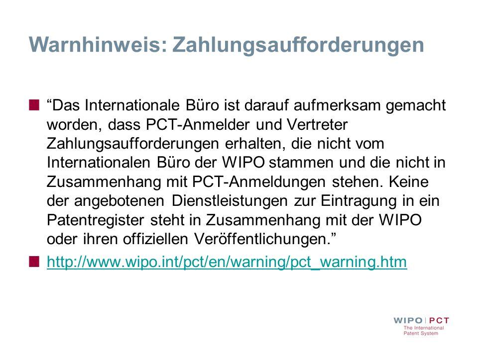 Warnhinweis: Zahlungsaufforderungen Das Internationale Büro ist darauf aufmerksam gemacht worden, dass PCT-Anmelder und Vertreter Zahlungsaufforderung