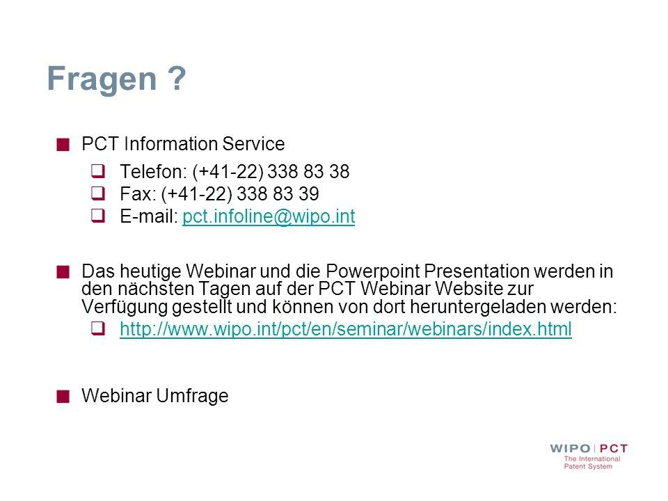 Fragen ? PCT Information Service Telefon: (+41-22) 338 83 38 Fax: (+41-22) 338 83 39 E-mail: pct.infoline@wipo.intpct.infoline@wipo.int Das heutige We
