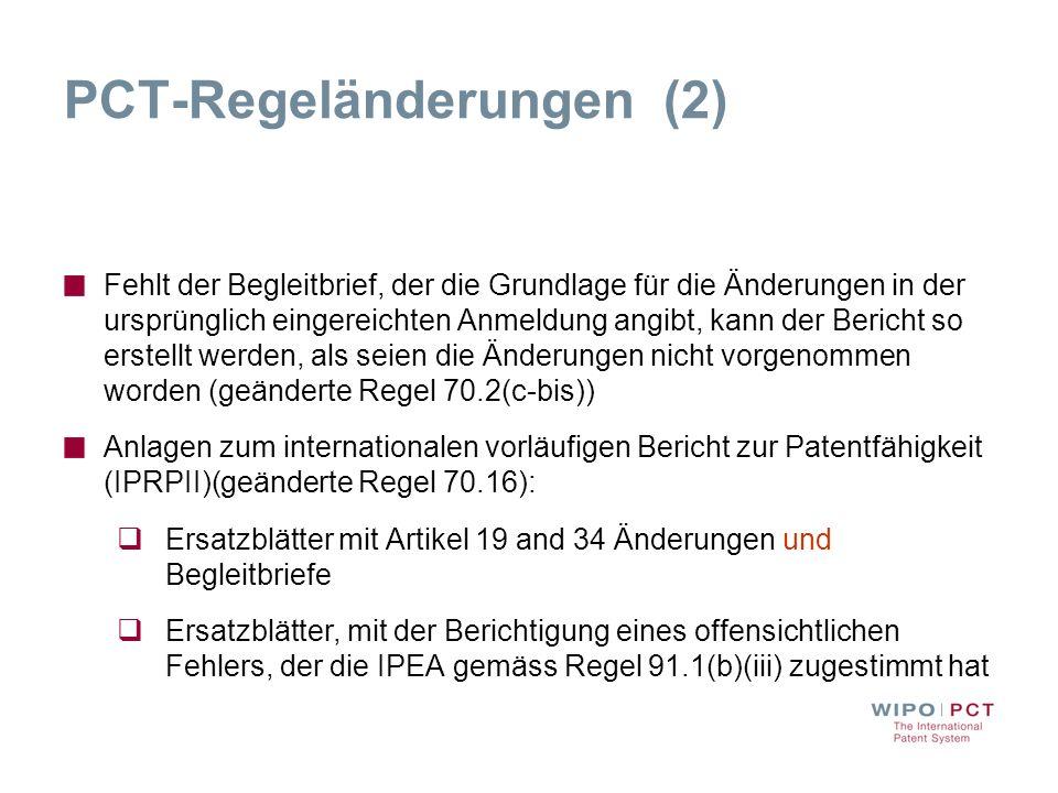 PCT-Regeländerungen (2) Fehlt der Begleitbrief, der die Grundlage für die Änderungen in der ursprünglich eingereichten Anmeldung angibt, kann der Beri