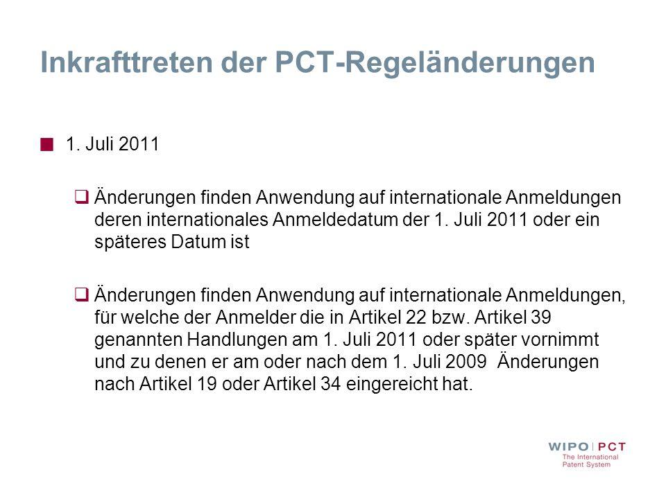 Inkrafttreten der PCT-Regeländerungen 1. Juli 2011 Änderungen finden Anwendung auf internationale Anmeldungen deren internationales Anmeldedatum der 1