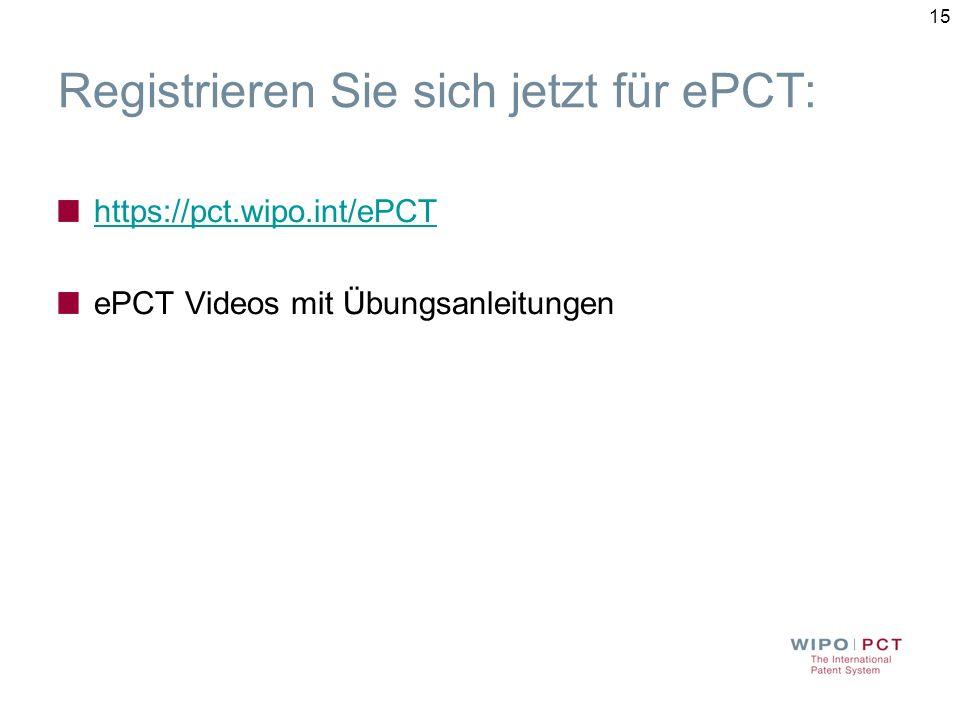 15 Registrieren Sie sich jetzt für ePCT: https://pct.wipo.int/ePCT ePCT Videos mit Übungsanleitungen