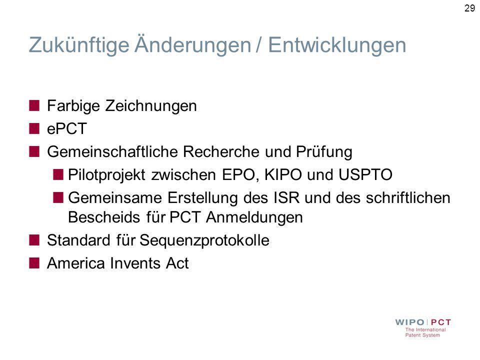 29 Zukünftige Änderungen / Entwicklungen Farbige Zeichnungen ePCT Gemeinschaftliche Recherche und Prüfung Pilotprojekt zwischen EPO, KIPO und USPTO Gemeinsame Erstellung des ISR und des schriftlichen Bescheids für PCT Anmeldungen Standard für Sequenzprotokolle America Invents Act