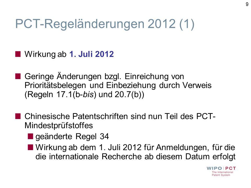 9 PCT-Regeländerungen 2012 (1) Wirkung ab 1.Juli 2012 Geringe Änderungen bzgl.
