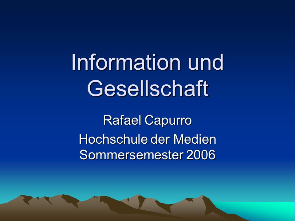 R.Capurro: Vorlesung Information und Gesellschaft (2006)12 I.