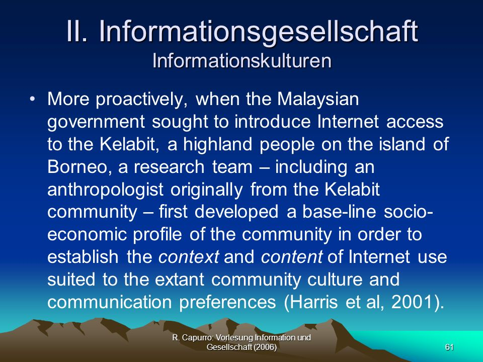 R. Capurro: Vorlesung Information und Gesellschaft (2006)61 II. Informationsgesellschaft Informationskulturen More proactively, when the Malaysian gov