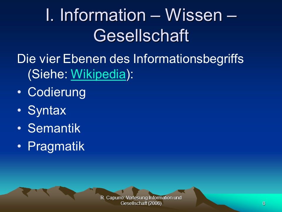 R.Capurro: Vorlesung Information und Gesellschaft (2006)9 I.