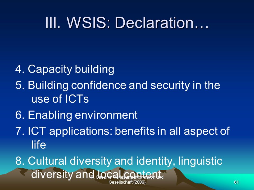 R. Capurro: Vorlesung Information und Gesellschaft (2006)81 III. WSIS: Declaration… 4. Capacity building 5. Building confidence and security in the us