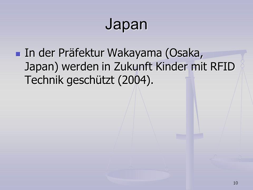 10 Japan In der Präfektur Wakayama (Osaka, Japan) werden in Zukunft Kinder mit RFID Technik geschützt (2004). In der Präfektur Wakayama (Osaka, Japan)