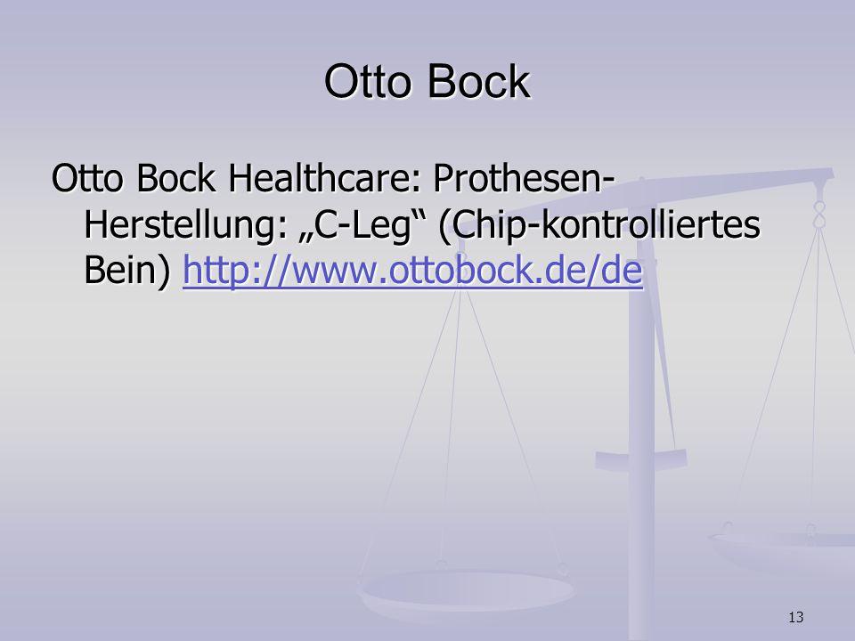 13 Otto Bock Otto Bock Healthcare: Prothesen- Herstellung: C-Leg (Chip-kontrolliertes Bein) http://www.ottobock.de/de http://www.ottobock.de/de