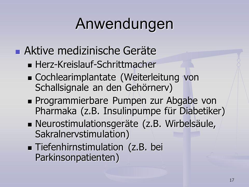 17 Anwendungen Aktive medizinische Geräte Aktive medizinische Geräte Herz-Kreislauf-Schrittmacher Herz-Kreislauf-Schrittmacher Cochlearimplantate (Wei