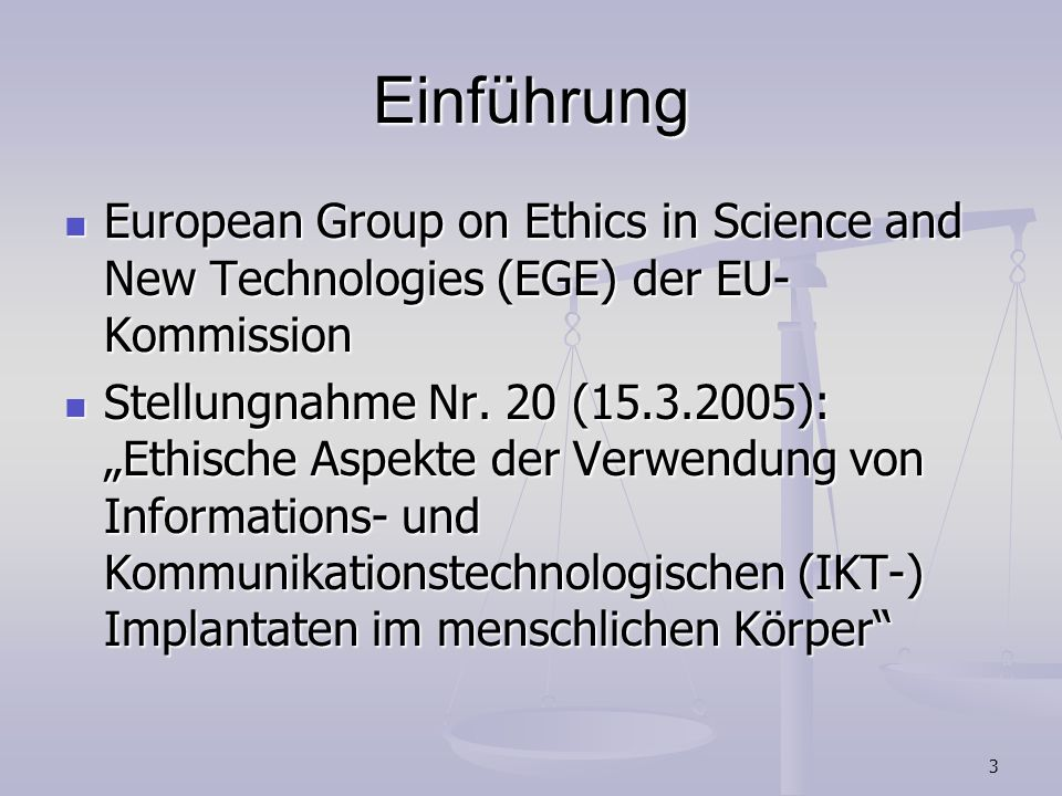 3 Einführung European Group on Ethics in Science and New Technologies (EGE) der EU- Kommission European Group on Ethics in Science and New Technologie