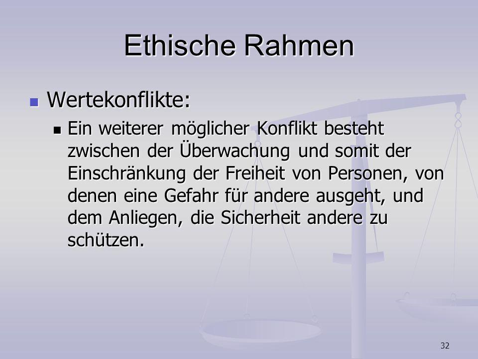 32 Ethische Rahmen Wertekonflikte: Wertekonflikte: Ein weiterer möglicher Konflikt besteht zwischen der Überwachung und somit der Einschränkung der Fr